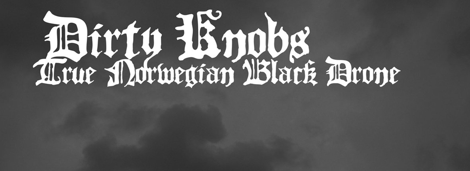 NEW ALBUM from Dirty Knobs : TRUE NORWEGIAN BLACK DRONE
